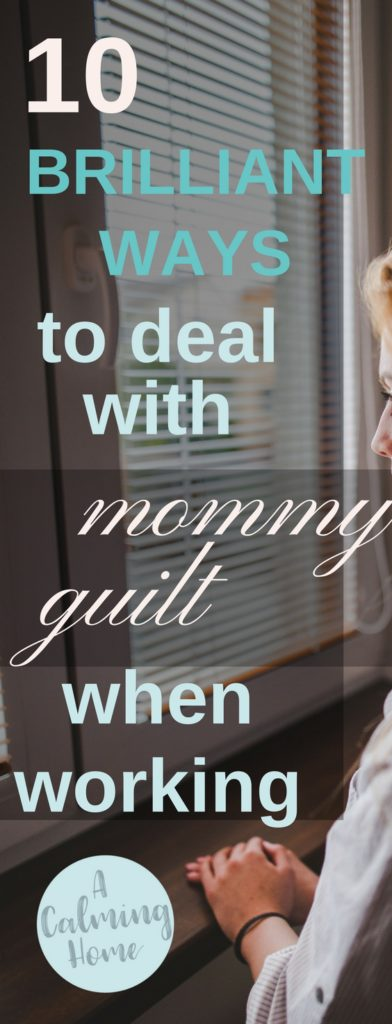 Ways to manage or deal with mommy guilt while working
