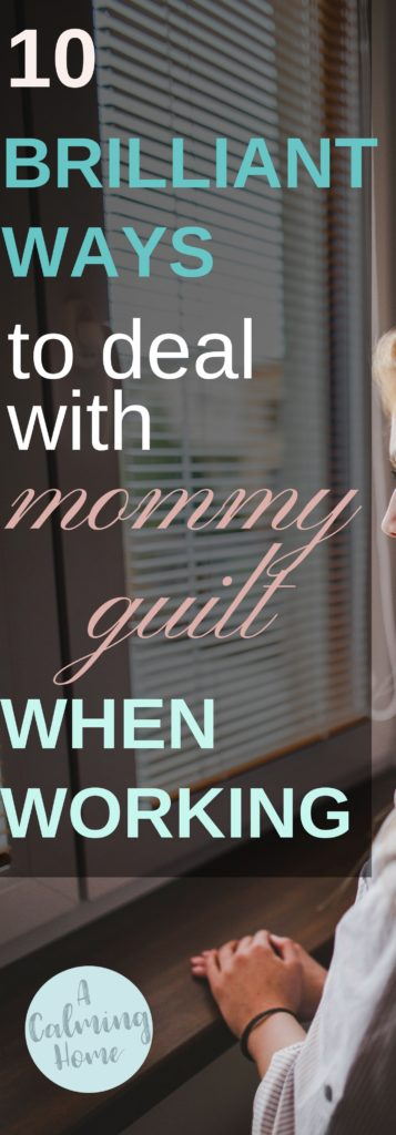 how to deal with mommy guilt when working